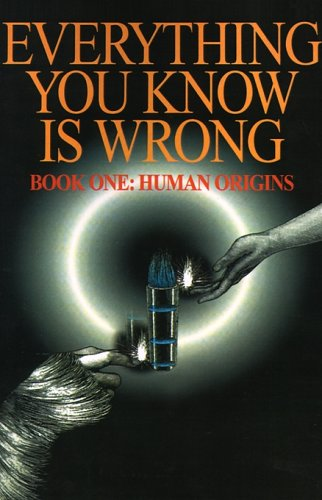Everything You Know is Wrong: Book 1: Human Origins: Bk. 1 (Human Origins, Book 1)