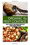 Organic Pest Control 101: How to Protect your Garden from Pests Using Natural Products (Urban Farming 101 Series) (Volume 2)