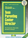 Teen Parenting Center Director (Career Examination Passbooks)