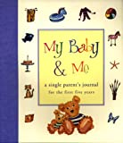 My Baby & Me: A Single Parent's Journal for the First Five Years