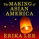 The Making of Asian America: A History (       UNABRIDGED) by Erika Lee Narrated by Emily Woo Zeller