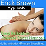 Deep Relaxation Hypnosis: Let Go of Stress & Truly Relax, Hypnosis Self Help, Binaural Beats, Solfeggio Tones |  Erick Brown Hypnosis