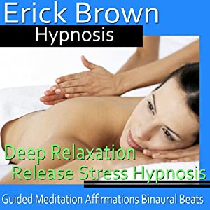 Deep Relaxation Hypnosis: Let Go of Stress & Truly Relax, Hypnosis Self Help, Binaural Beats, Solfeggio Tones | [Erick Brown Hypnosis]
