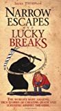 Narrow Escapes and Lucky Breaks: The World's Most Amazing True Stories of Cheating Death and Surviving Against the Odds