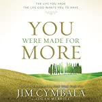 You Were Made for More: The Life You Have, the Life God Wants You to Have | Jim Cymbala