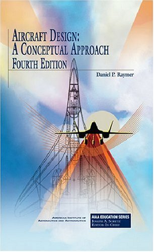 Aircraft Design: A Conceptual Approach, Fourth Edition...