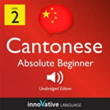 Learn Cantonese - Level 2: Absolute Beginner Cantonese, Volume 1: Lessons 1-25: Absolute Beginner Cantonese #3 Audiobook by  Innovative Language Learning Narrated by  CantoneseClass101.com