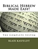 Biblical Hebrew Made Easy!: The Complete System