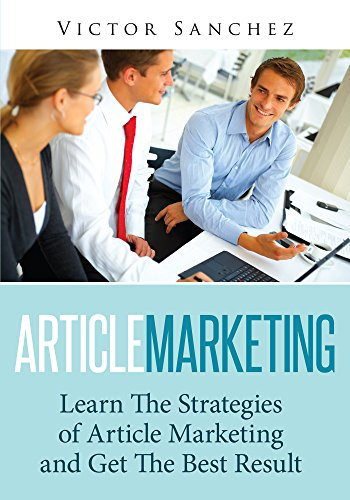 Article Marketing : Learn The Strategies Of Article Marketing And Get The Best Result
