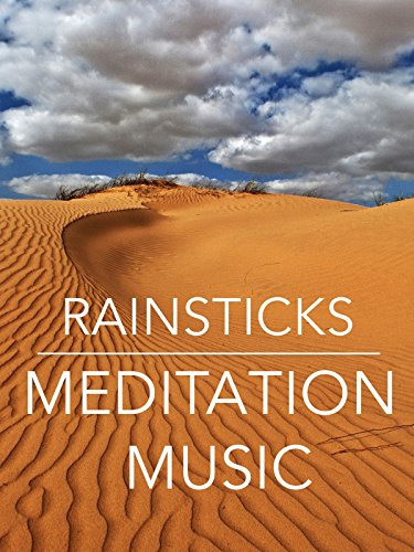 Rainsticks Meditation Music 16 min. of Deep Relaxation of the body & mind