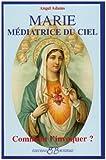 echange, troc Angel Adams - Marie Médiatrice du Ciel : Comment l'invoquer ?