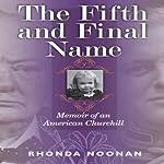 The Fifth and Final Name: Memoir of an American Churchill   Rhonda Noonan