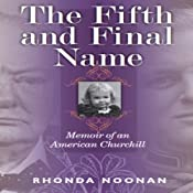 The Fifth and Final Name: Memoir of an American Churchill | [Rhonda Noonan]