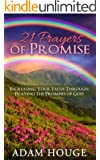 21 Prayers Of Promise: Increasing Your Faith Through Praying The Promises Of God