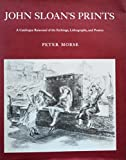 img - for John Sloan's Prints: A Catalogue Raisonne of the Etchings, Lithographs, and Posters book / textbook / text book