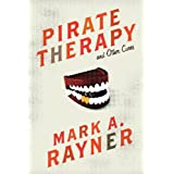 Pirate Therapy and Other Cures ~ Mark A. Rayner