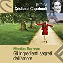 Gli ingredienti segreti dell'amore Audiobook by Nicolas Barreau Narrated by Cristiana Capotondi