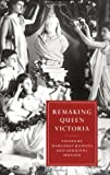 Remaking Queen Victoria (Cambridge Studies in Nineteenth-Century Literature and Culture) [Paperback] [1997] Margaret Homans, Adrienne Munich