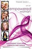Thank God I, Am an Empowered Woman: Awakening Your Inner Strength and Genius