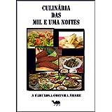 CULINÁRIA DAS MIL E UMA NOITES - A FABULOSA COZINHA ÁRABE