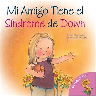 Mi Amigo Tiene el Sindrome de Down: My Friend Has Down Syndrome (Spanish-Language Edition) (Hablemos De Esto!) (Spanish Edition)