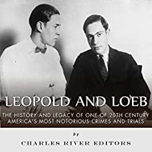 Leopold and Loeb: The History and Legacy of One of 20th Century America's Most Notorious Crimes and Trials (       UNABRIDGED) by Charles River Editors Narrated by Michael Gilboe