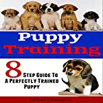 8 Step Guide to a Perfectly Trained Puppy: Learning Tricks and Obedience the Cesar Milan Way | Damian Christopher