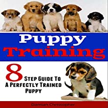 8 Step Guide to a Perfectly Trained Puppy: Learning Tricks and Obedience the Cesar Milan Way (       UNABRIDGED) by Damian Christopher Narrated by Sean Patrick Hopkins