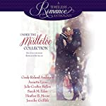 Under the Mistletoe: Six Contemporary Romance Novellas: A Timeless Romance Anthology, Book 14 | Cindy Roland Anderson,Annette Lyon,Julie Coulter Bellon,Sarah M. Eden,Heather B. Moore,Jennifer Griffith