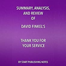 Summary, Analysis, and Review of David Finkel's Thank You for Your Service Audiobook by  Start Publishing Notes Narrated by Michael Gilboe