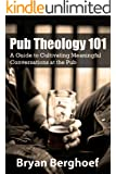 Pub Theology 101: A Guide to Cultivating Meaningful Conversations at the Pub