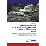 Sedimentology and Paleontology of Lakadong Limestone, Meghalaya (India): Integrated Sedimentological and Palaeontological...
