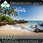 Maui Tropical Vacation: Guided Meditation Vacation Series | Erick Brown