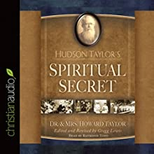 Hudson Taylor's Spiritual Secret (       UNABRIDGED) by Howard Taylor, Gregg Lewis Narrated by Raymond Todd