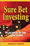Sure Bet Investing: The Search for the Sure Thing