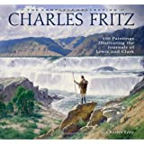 Charles Fritz, the Complete Collection: 100 Paintings Illustrating the Journals of Lewis and Clark