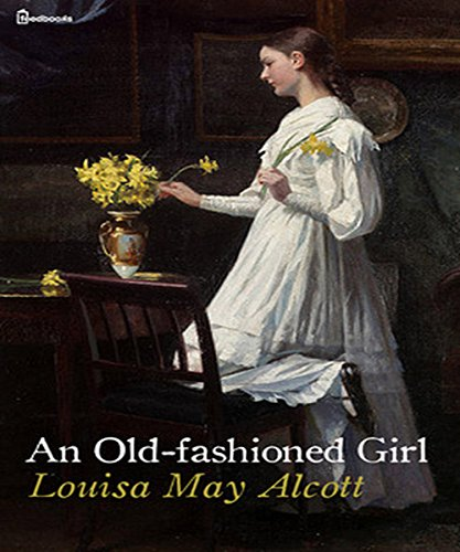 Louisa May Alcott - An Old-fashioned Girl: (illustrated)