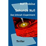 Sekunde Null. Das Urknall-Experiment: Thrillervon &#34;Rolf Frobse&#34;