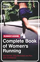 Runner's World: The Complete Book of Women's Running: Get Started, Stay Motivated and Run with Confidence