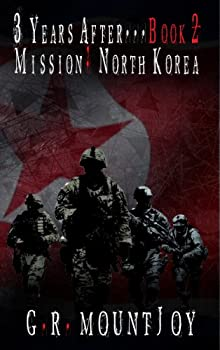 The Mission: North Korea (A Military And Zombie Apocalypse Series) (3 Years After... Book 2)