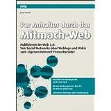 """Per Anhalter durch das Mitmach-Web: Publizieren im Web 2.0: Von Social Networks �ber Weblogs und Wikis zum eigenen Internet-Fernsehsendervon """"J�rg Kantel"""""""