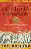 Rubicon: The Triumph and Tragedy of the Roman Republic (034911563X) by Tom Holland