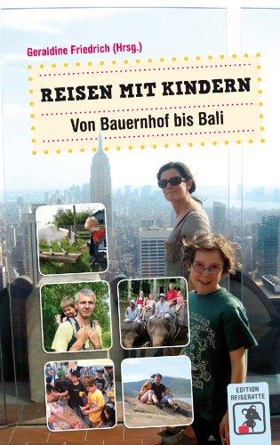 Reisen mit Kindern – Von Bauernhof bis Bali: Erfahrungsberichte und Tipps für Eltern