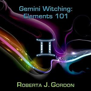 Gemini Witching: Elements 101 | [Roberta J. Gordon]