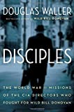 img - for Disciples: The World War II Missions of the CIA Directors Who Fought for Wild Bill Donovan book / textbook / text book