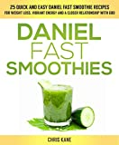 Daniel Fast Smoothies: 25 quick and easy Daniel fast smoothie recipes for weight loss, vibrant energy and a closer relationship with God