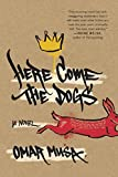 Here Come the Dogs: A Novel