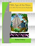 Fifth Age of the Maya (Maya 2012)