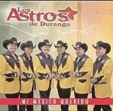 Mi Mexico Querido - Los Astros De Durango