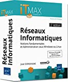 Réseaux Informatiques : Cours et Exercices corrigés - Notions fondamentales et Administration sous Windows ou Linux (3ième édition)...